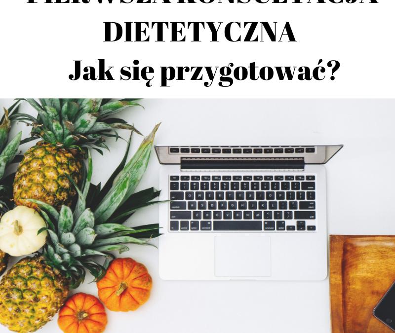 PIERWSZA KONSULTACJA DIETETYCZNA – Jak się przygotować ?